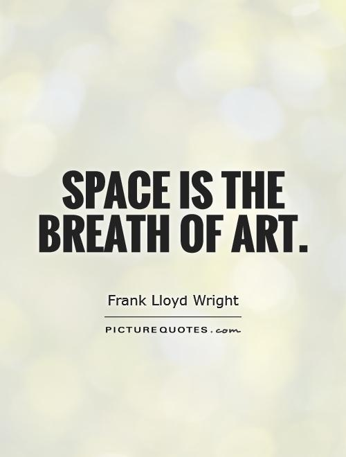 Space is the breath of art Picture Quote #1