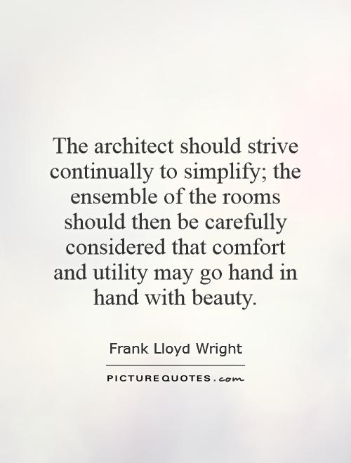 The architect should strive continually to simplify the - Should i be an architect ...