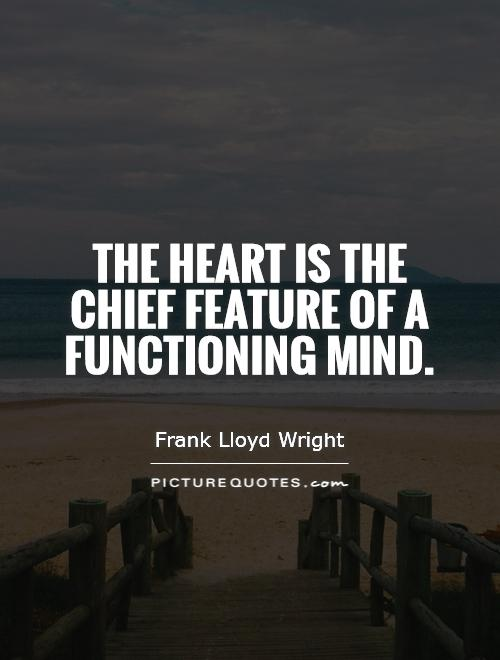 The heart is the chief feature of a functioning mind Picture Quote #1