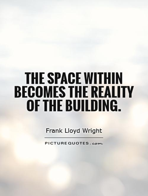The space within becomes the reality of the building Picture Quote #1