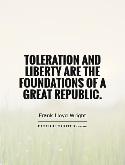 Toleration and liberty are the foundations of a great republic Picture Quote #1