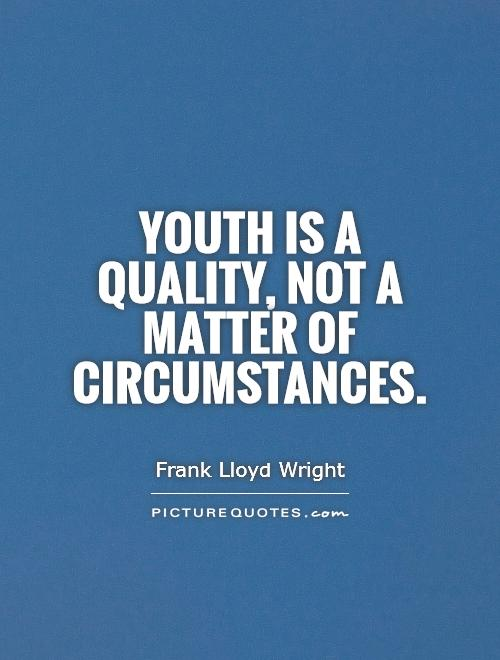 Youth is a quality, not a matter of circumstances Picture Quote #1