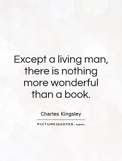 Except a living man, there is nothing more wonderful than a book Picture Quote #1