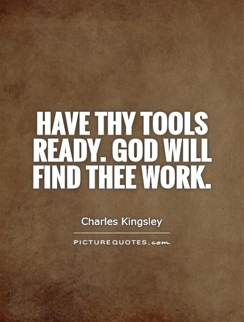 Have thy tools ready. God will find thee work Picture Quote #1