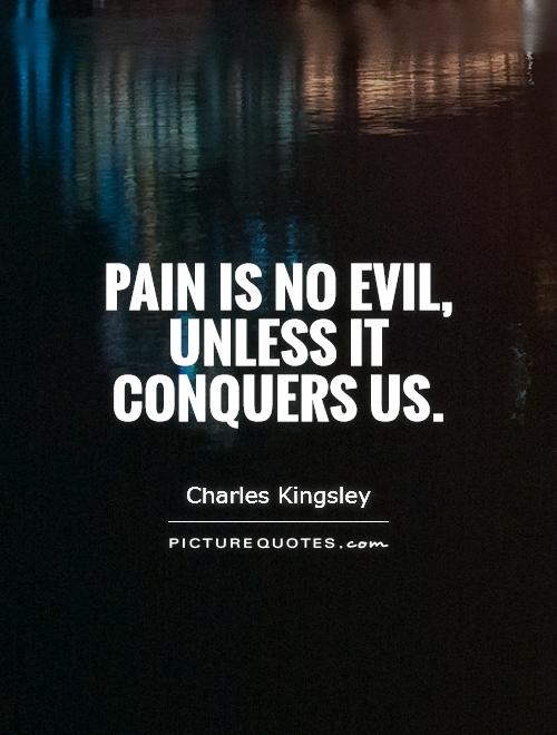 Pain is no evil, unless it conquers us Picture Quote #1