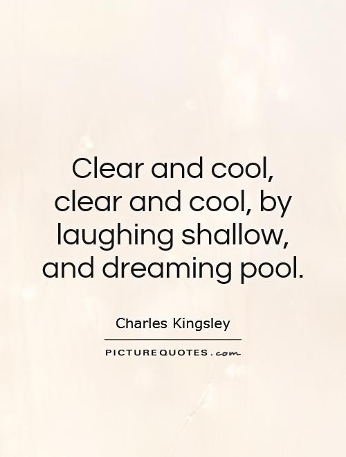 Clear and cool, clear and cool, by laughing shallow, and dreaming pool Picture Quote #1