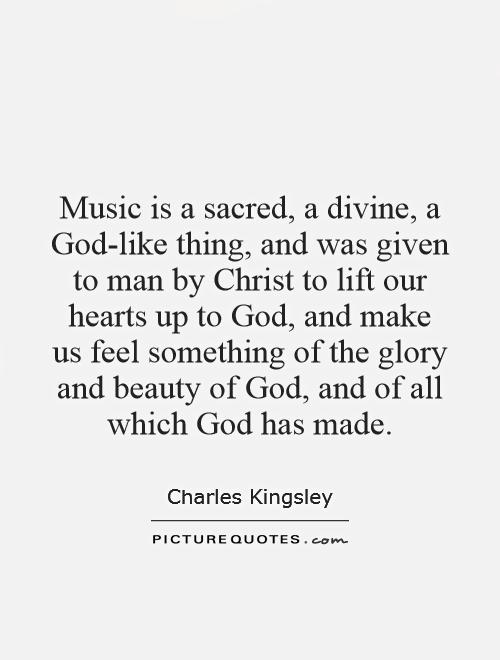 Music is a sacred, a divine, a God-like thing, and was given to man by Christ to lift our hearts up to God, and make us feel something of the glory and beauty of God, and of all which God has made Picture Quote #1