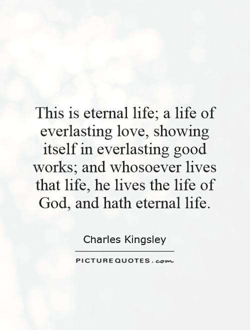 Everlasting Love Quotes Unique This Is Eternal Life A Life Of Everlasting Love Showing Itself