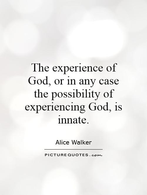 The experience of God, or in any case the possibility of experiencing God, is innate Picture Quote #1