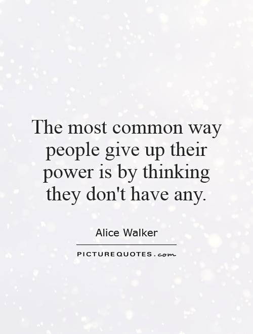 The most common way people give up their power is by thinking they don't have any Picture Quote #1