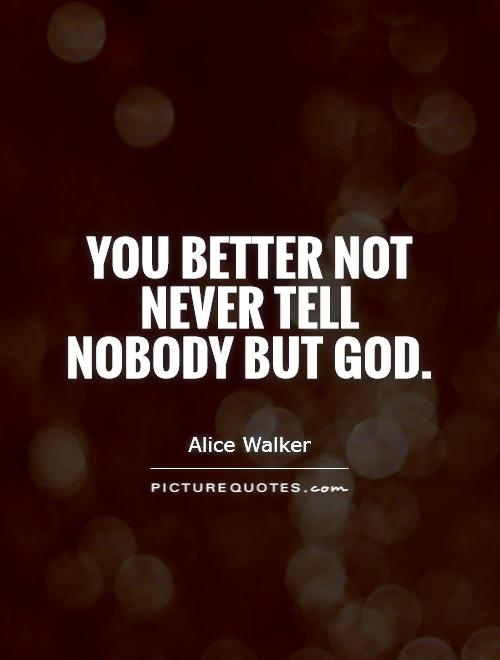 You better not never tell nobody but God Picture Quote #1