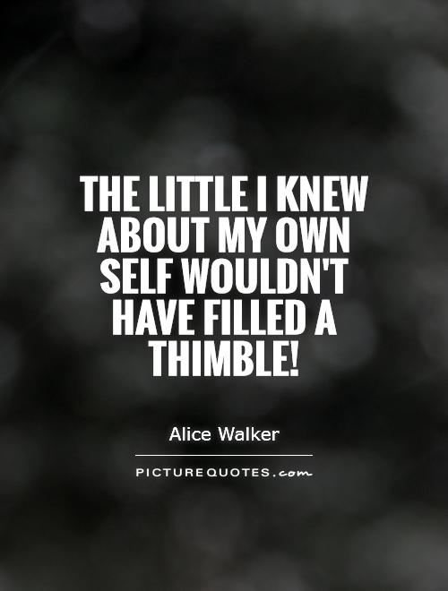 The little I knew about my own self wouldn't have filled a thimble! Picture Quote #1