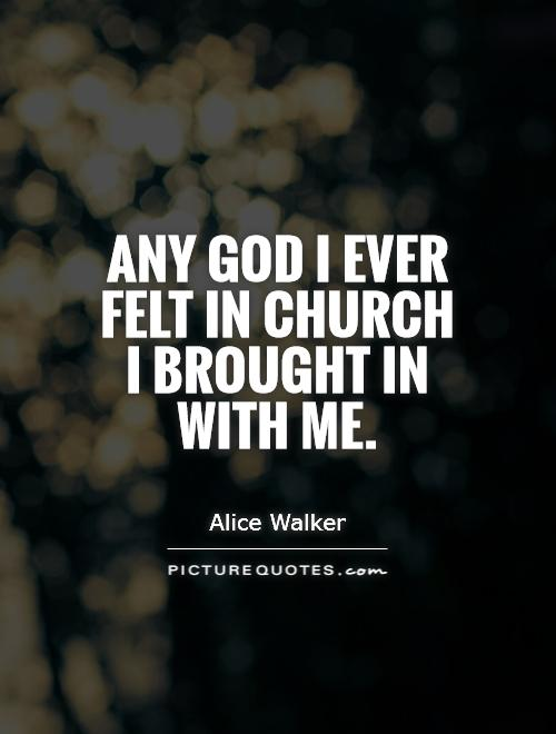 Any God I ever felt in church I brought in with me Picture Quote #1
