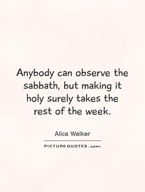 Anybody can observe the sabbath, but making it holy surely takes the rest of the week Picture Quote #1