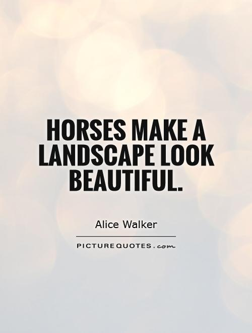 Horses make a landscape look beautiful Picture Quote #1