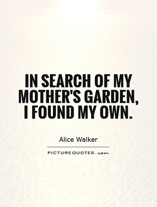 In search of my mother's garden, I found my own Picture Quote #1