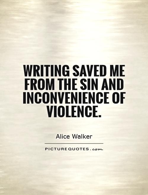 Writing saved me from the sin and inconvenience of violence Picture Quote #1