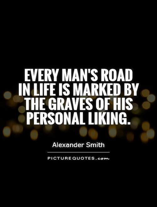 Every man's road in life is marked by the graves of his personal liking Picture Quote #1