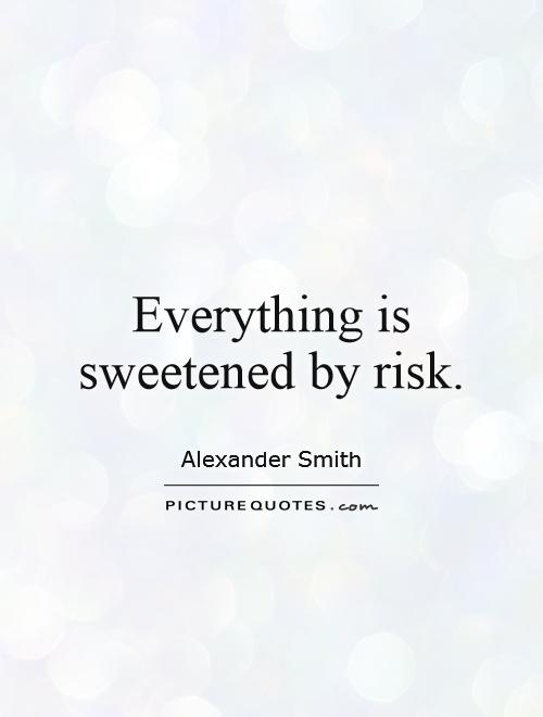 Everything is sweetened by risk Picture Quote #1