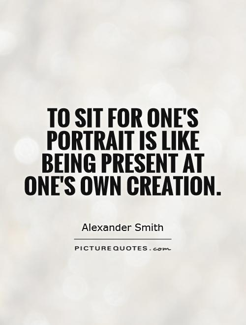 To sit for one's portrait is like being present at one's own creation Picture Quote #1