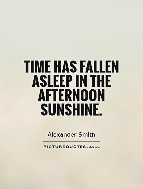 Time has fallen asleep in the afternoon sunshine Picture Quote #1