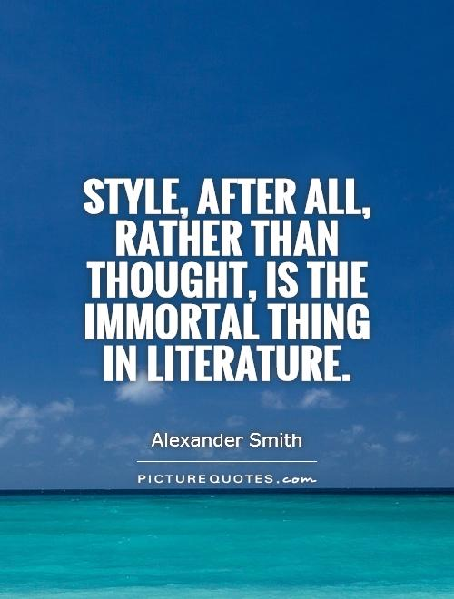 Style, after all, rather than thought, is the immortal thing in literature Picture Quote #1