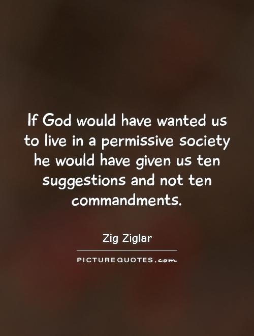 If God would have wanted us to live in a permissive society he would have given us ten suggestions and not ten commandments Picture Quote #1