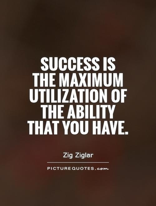 Success is  the maximum utilization of the ability that you have Picture Quote #1