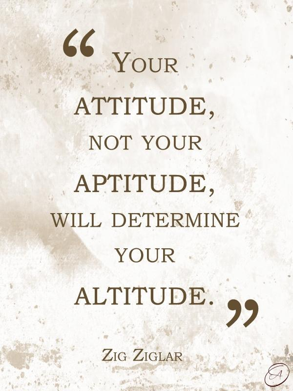 Your attitude, not your aptitude, will determine your altitude Picture Quote #1
