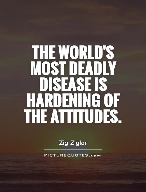 The world's most deadly disease is hardening of the attitudes Picture Quote #1