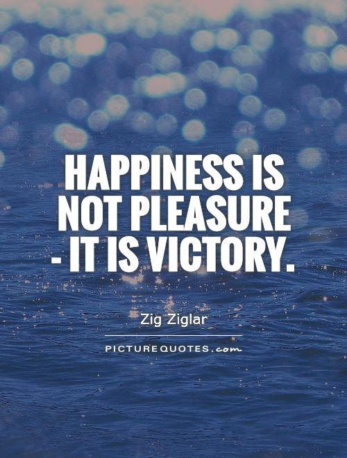 Happiness is not pleasure - it is victory Picture Quote #1