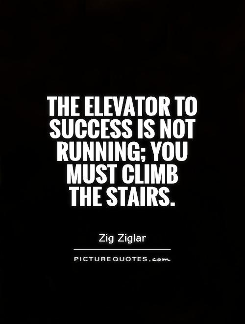 The elevator to success is not running; you must climb  the stairs Picture Quote #1