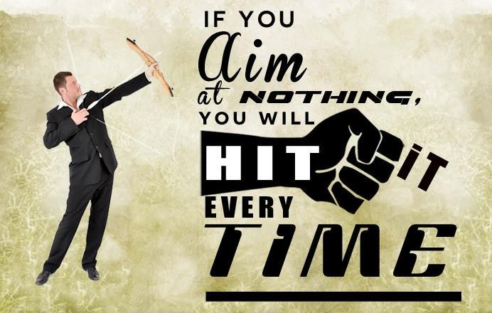 If you aim at nothing, you will hit it every time Picture Quote #1