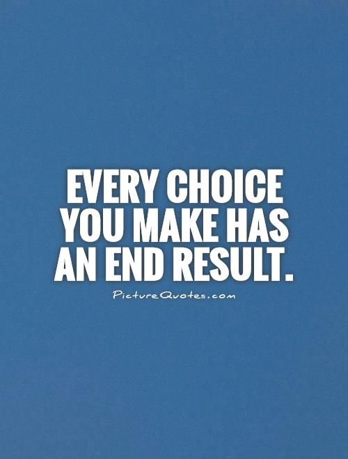 Every choice you make has an end result Picture Quote #1