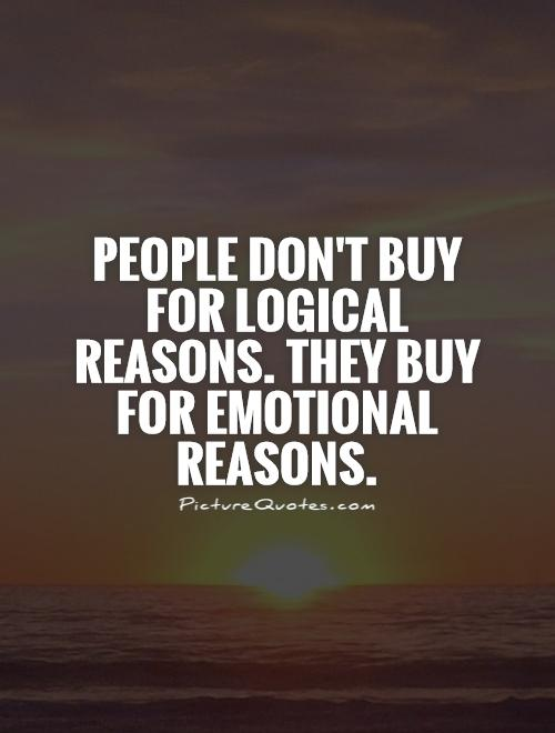 People don't buy for logical reasons. They buy for emotional reasons Picture Quote #1