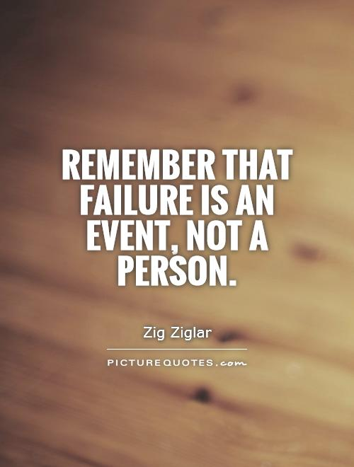 Remember that failure is an event, not a person Picture Quote #1