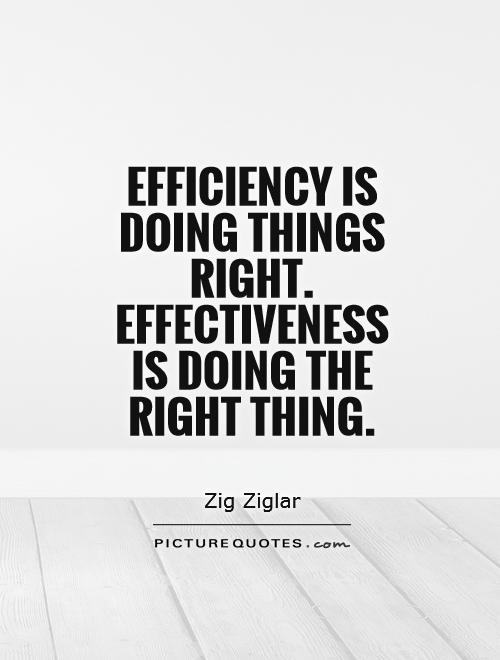 Efficiency is doing things right. Effectiveness is doing the right thing Picture Quote #1
