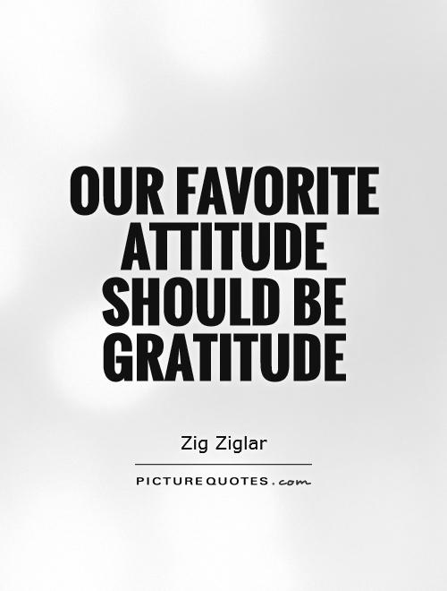 Our favorite attitude should be gratitude Picture Quote #1