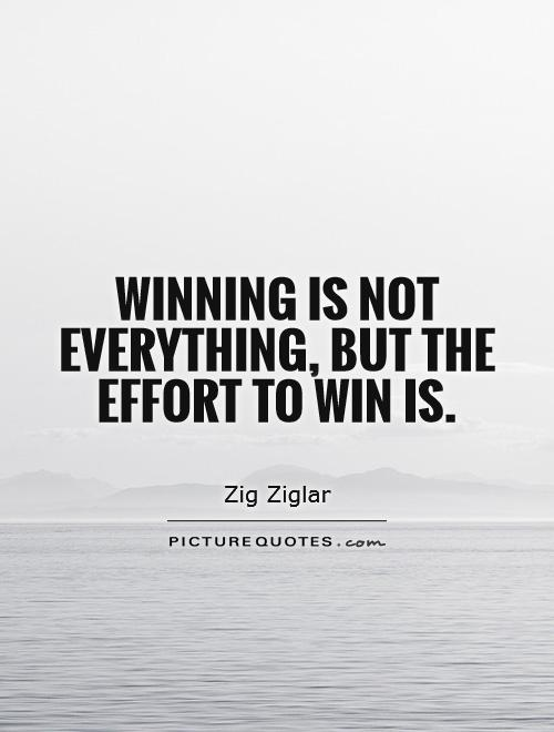Winning Is Not Everything But The Effort To Win Is Picture Quotes Delectable Winning Quotes