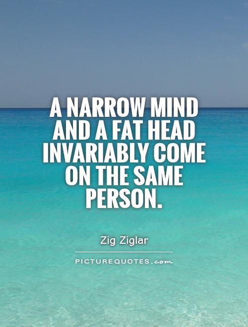 A narrow mind and a fat head invariably come on the same person Picture Quote #1