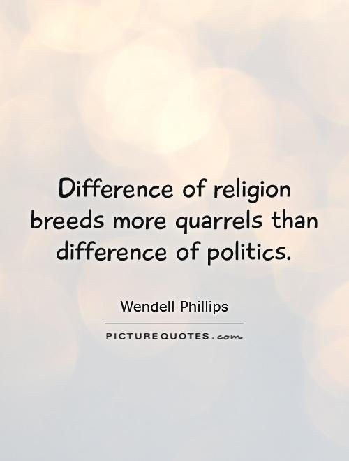 Difference of religion breeds more quarrels than difference of politics Picture Quote #1