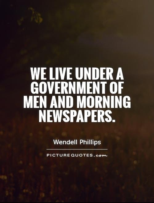 We live under a government of men and morning newspapers Picture Quote #1