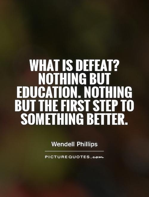 What is defeat? Nothing but education. Nothing but the first step to something better Picture Quote #1