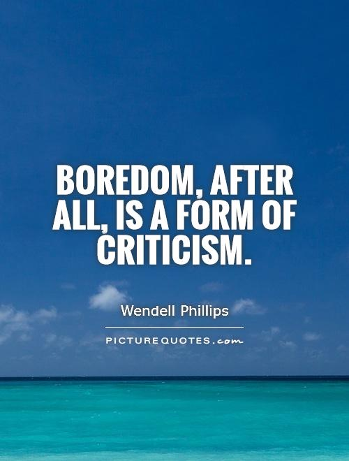 Boredom, after all, is a form of criticism Picture Quote #1