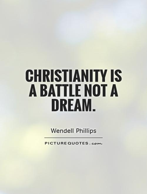 Christianity is a battle not a dream Picture Quote #1