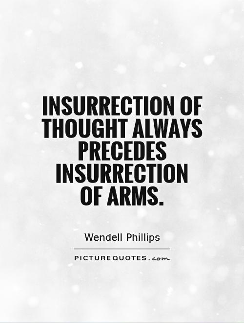 Insurrection of thought always precedes insurrection  of arms Picture Quote #1