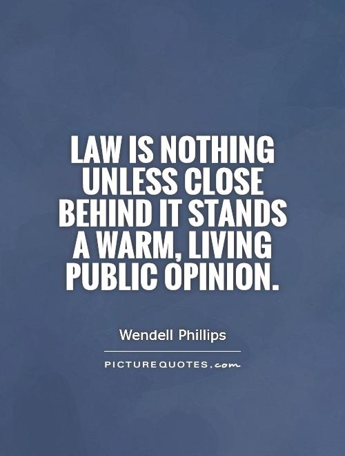 Law is nothing unless close behind it stands a warm, living public opinion Picture Quote #1