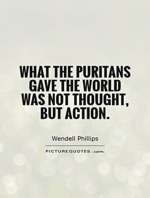 What the puritans gave the world was not thought, but action Picture Quote #1