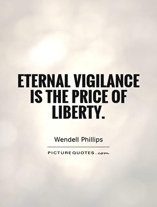 Eternal vigilance is the price of liberty Picture Quote #1
