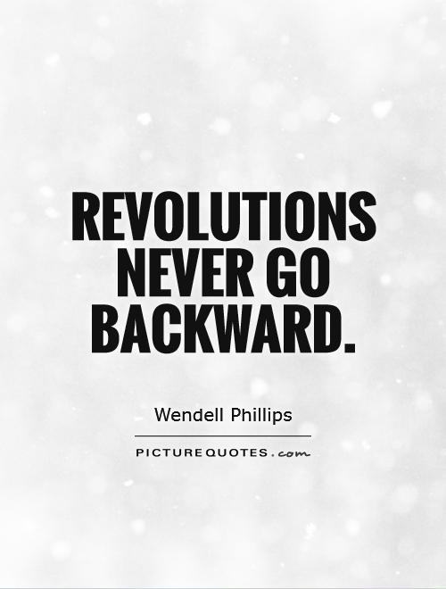 Revolutions never go backward Picture Quote #1